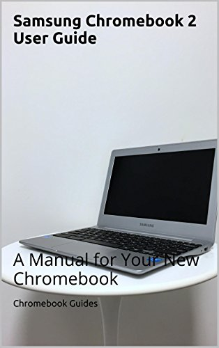 Samsung Chromebook 2 User Guide: A Manual for Your New Chromebook (English Edition)