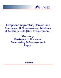 Telephone Apparatus, Carrier Line Equipment & Nonconsumer Modems & Auxiliary Sets (B2B Procurement) in Germany: B2B Purchasing + Procurement Values (English Edition)